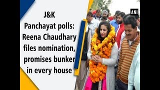 J&K Panchayat polls: Reena Chaudhary files nomination, promises bunker in every house