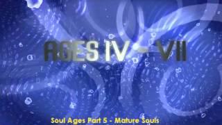 Soul Ages - PART 5 -  Mature Souls