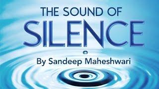 The Sound of Silence - By Sandeep Maheshwari (in Hindi)