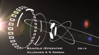 Millonario & W Corona  - Bajatelo - Epicenter Bass