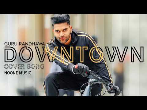 DownTown Full Audio  || Guru Randhawa (2018) Cover Song || NoOne Music