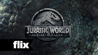 Jurassic World 2: Fallen Kingdom - First Look - Flix Movies