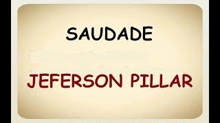 Saudade - Jeferson Pillar com Letra