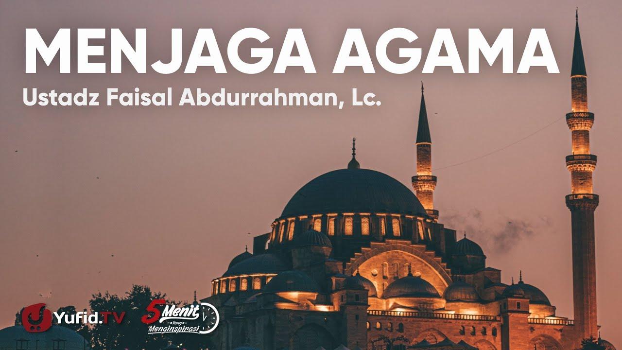 Menjaga Agama - Ustadz Faisal Abdurrahman, Lc.