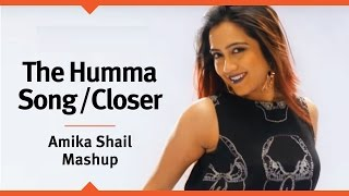 The Humma Song Mashup With Closer - Amika Shail ft. Mohsin Khan