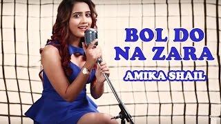 Bol Do Na Zara -  Azhar | Female Cover by Amika Shail
