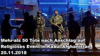 Mehr als 50 Tote nach Anschlag auf Religiöses Event in Kabul Afghanistan 20.11.2018