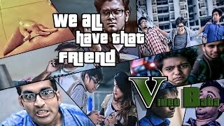 We All Have That Friend[[VIDEO BABA PRODUCTIONS]]