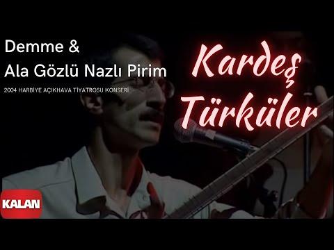 Kardeş Türküler Demme & Ala Gözlü Nazlı Pirim Live Concert © 2004 Kalan Müzik