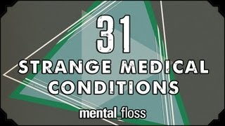 31 Strange Medical Conditions - Summer Bummer Series pt. 1 - mental_floss on YouTube (Ep.13)