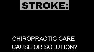 Stroke: Chiropractic, Cause or Solution?