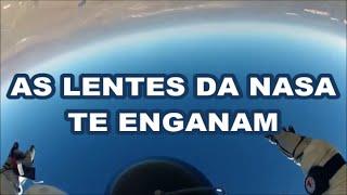 TERRA PLANA - LENTES DA NASA TE ENGANAM - LENTES FISH EYE SÃO FALSAS PERSPECTIVAS