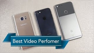 Best Smartphone for Video Recording iPhone 7, Galaxy S7 or Pixel XL