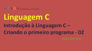 02 - Programação em linguagem C - Criando o primeiro programa