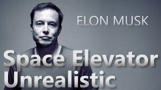 Elon Musk says a Space Elevator Unrealistic