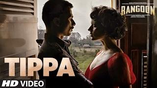 Tippa Video Song | Rangoon | Saif Ali Khan, Kangana Ranaut, Shahid Kapoor | T-Series