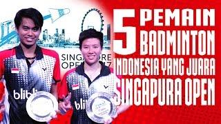 5 Pemain Badminton Indonesia Yang Terakhir Juara di Singapura Open : Tahun 2017 Tanpa Gelar Juara