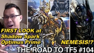 FIRST LOOK at Shadow Spark (NEMESIS) Optimus Prime!! - [THE ROAD TO TF5 #104]