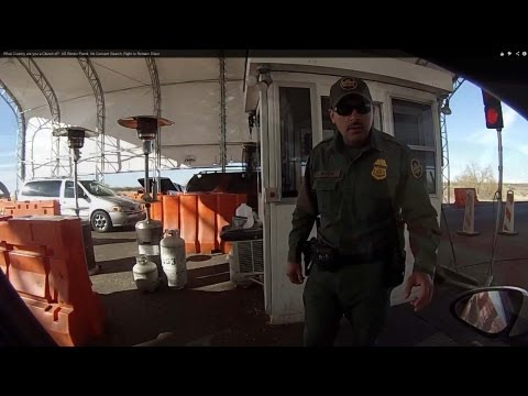 What Country are you a Citizen of?  US Border Patrol, No Consent Search, Right to Remain Silent