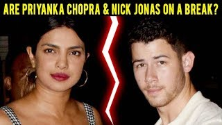 Priyanka Chopra And Nick Jonas On A Break?