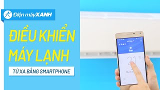 Điều khiển máy lạnh bằng Smartphone từ xa | Điện máy XANH