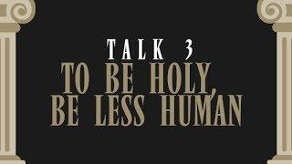 God Mythology Talk 3 - To Be Holy, Be Less Human by Bo Sanchez