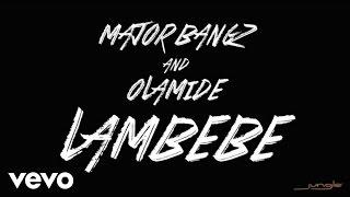 Major Bangz - Lambebe[Audio] ft. Olamide