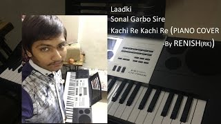 LAADKI  , SONAL GARBO, KACHI RE KACHI RE (PIANO COVER)