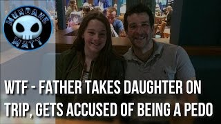 [News] WTF - Father takes daughter on trip, gets accused of being a pedo
