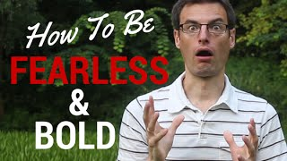 How To Be Fearless And Bold: Get Into (Not Out Of) Your Comfort Zone!