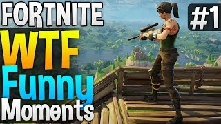 Fortnite Funny& WTF Moments #1