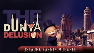 The Dunya Delusion ᴴᴰ ┇ Powerful Reminder ┇ by Ustadha Yasmin Mogahed ┇ TDR Production ┇