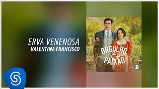 Valentina Francisco - Erva Venenosa (Orgulho e Paixão) [Áudio Oficial]