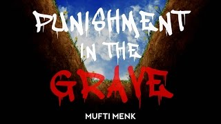 Punishment In The Grave | [Powerful Reminder] | Mufti Menk