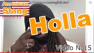 Slang Afro Américain - Argot Anglais 15/32 : Holla.