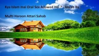 Kya Islam mai Oral Sex Jaiz hai ? By Mufti Haroon Attari