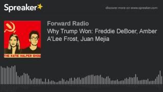 Why Trump Won: Freddie DeBoer, Amber A'Lee Frost, Juan Mejia