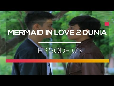 Mermaid in Love 2 Dunia - Episode 03