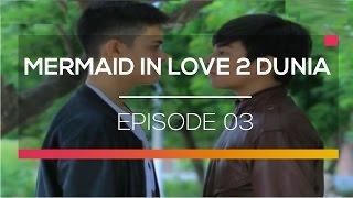 Mermaid in Love 2 Dunia - Episode 03