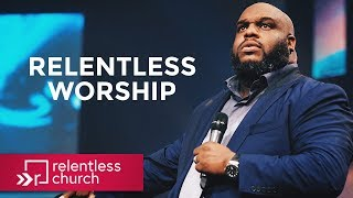 Pastor John Gray: Relentless Worship
