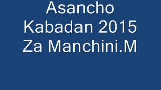 Asancho Kabadan 2015 Za Manchini I Kiki