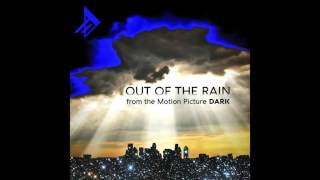 Dynasty Electrik - Out of the Rain - From the Motion Picture 'Dark'