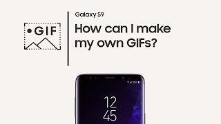 Galaxy S9: How to make your own GIFs