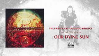 THE FRANCESCO ARTUSATO PROJECT - Our Dying Sun