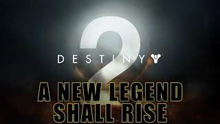 Destiny 2: A New Legend Shall Rise