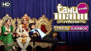 Tanu Weds Manu Returns   Lyrical Jukebox   Kangana Ranaut & R. Madhavan