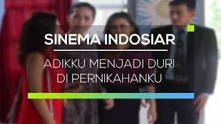 Sinema Indosiar - Adikku Menjadi Duri Di Pernikahanku
