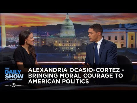Alexandria Ocasio Cortez Bringing Moral Courage to American Politics The Daily Show