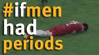 If men had periods - football