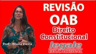 REVISÃO OAB - CONSTITUCIONAL - PROFª. BRUNA